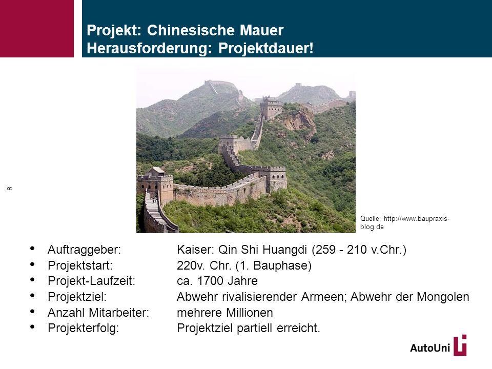 Projekt: Chinesische Mauer Herausforderung: Projektdauer! Auftraggeber: Kaiser: Qin Shi Huangdi (259 - 210 v.Chr.) Projektstart: 220v. Chr. (1. Baupha