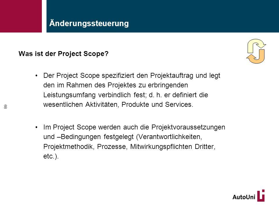 Änderungssteuerung Was ist der Project Scope? Der Project Scope spezifiziert den Projektauftrag und legt den im Rahmen des Projektes zu erbringenden L