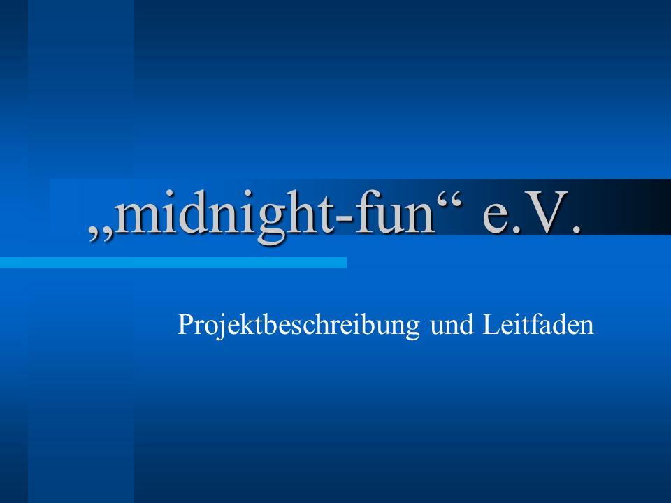 """""""midnight-fun e.V. Projektbeschreibung und Leitfaden"""