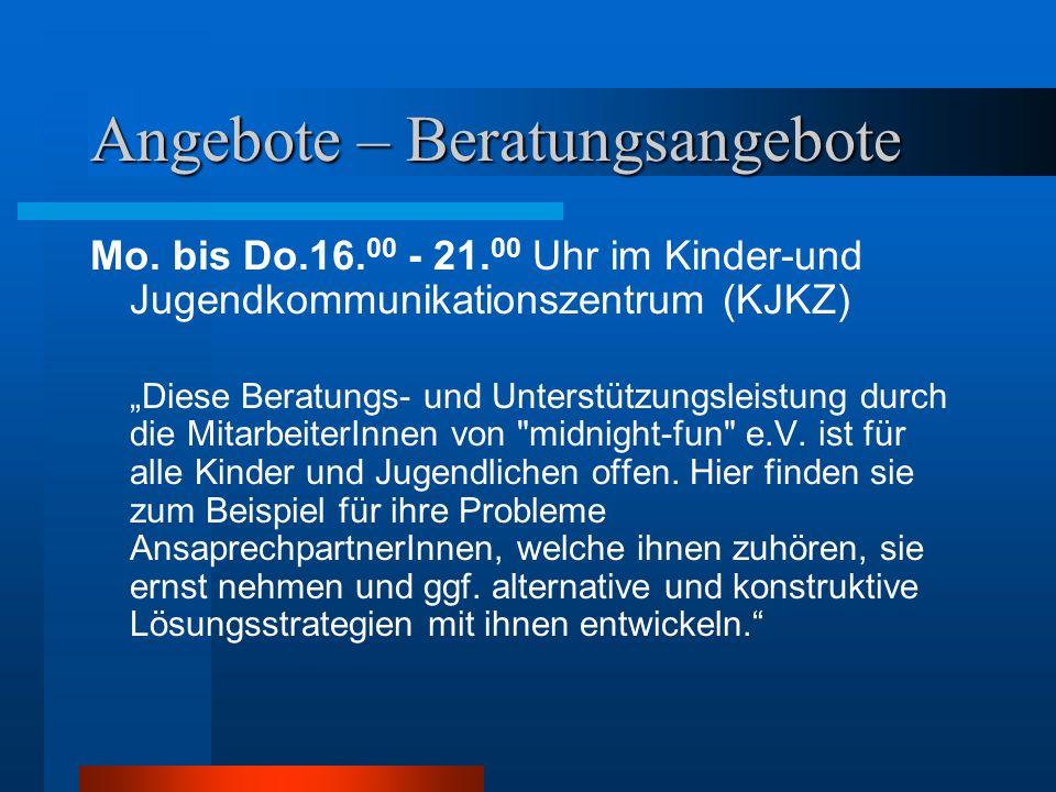 """Angebote – Beratungsangebote Mo. bis Do.16. 00 - 21. 00 Uhr im Kinder-und Jugendkommunikationszentrum (KJKZ) """"Diese Beratungs- und Unterstützungsleist"""