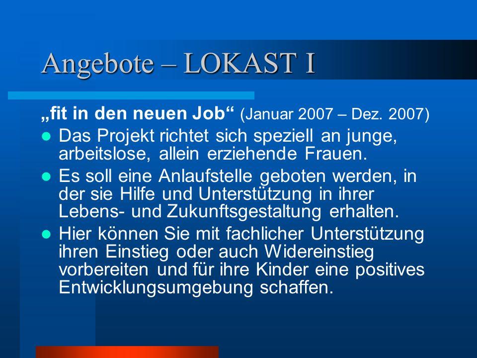 """Angebote – LOKAST I """"fit in den neuen Job"""" (Januar 2007 – Dez. 2007) Das Projekt richtet sich speziell an junge, arbeitslose, allein erziehende Frauen"""
