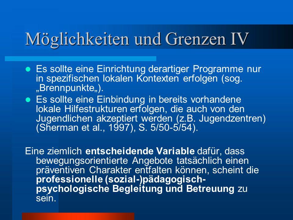 Möglichkeiten und Grenzen IV Es sollte eine Einrichtung derartiger Programme nur in spezifischen lokalen Kontexten erfolgen (sog.