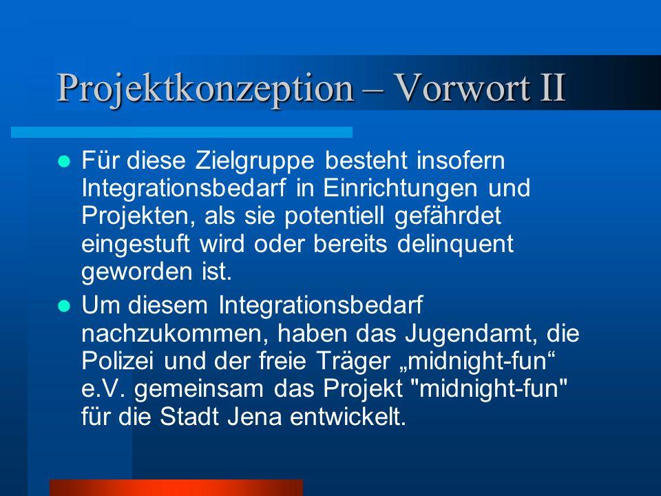 Projektkonzeption – Vorwort II Für diese Zielgruppe besteht insofern Integrationsbedarf in Einrichtungen und Projekten, als sie potentiell gefährdet eingestuft wird oder bereits delinquent geworden ist.