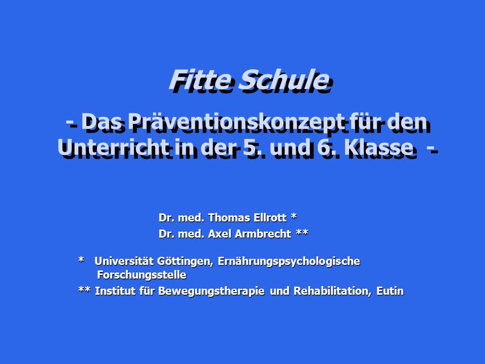 Fitte Schule - Das Präventionskonzept für den Unterricht in der 5. und 6. Klasse - Dr. med. Thomas Ellrott * Dr. med. Axel Armbrecht ** * Universität