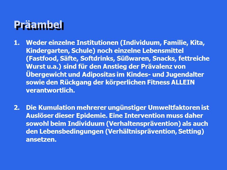 Präambel 1.Weder einzelne Institutionen (Individuum, Familie, Kita, Kindergarten, Schule) noch einzelne Lebensmittel (Fastfood, Säfte, Softdrinks, Süß