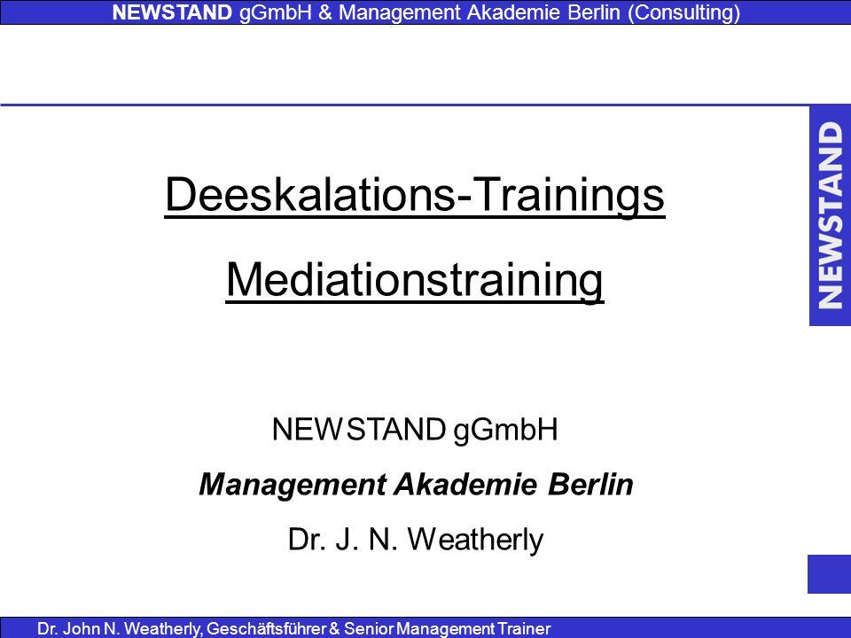 NEWSTAND gGmbH & Management Akademie Berlin (Consulting) Dr. John N. Weatherly, Geschäftsführer & Senior Management Trainer Deeskalations-Trainings Me