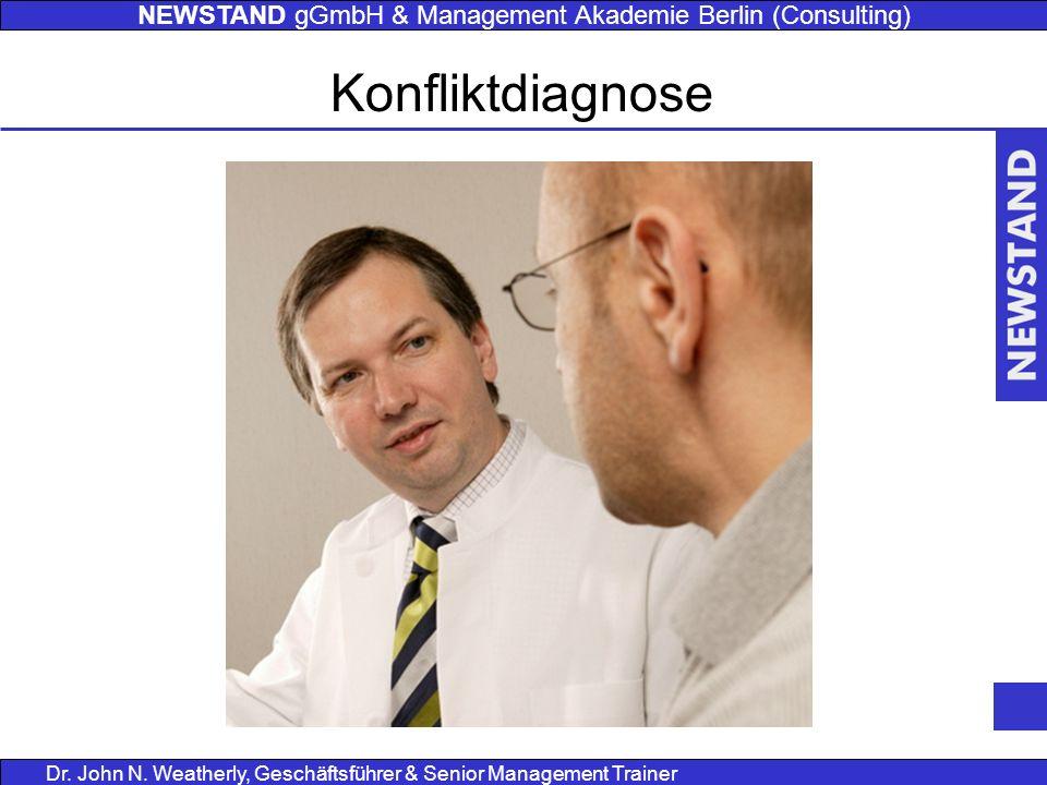 NEWSTAND gGmbH & Management Akademie Berlin (Consulting) Dr. John N. Weatherly, Geschäftsführer & Senior Management Trainer Konfliktdiagnose