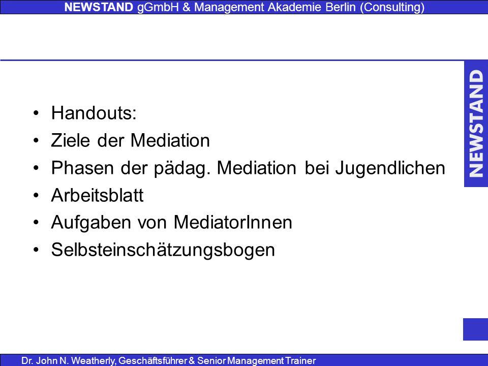 NEWSTAND gGmbH & Management Akademie Berlin (Consulting) Dr. John N. Weatherly, Geschäftsführer & Senior Management Trainer Handouts: Ziele der Mediat