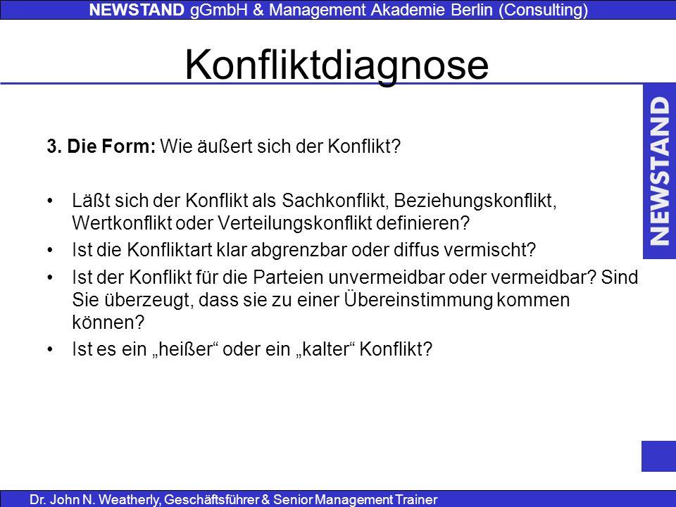 NEWSTAND gGmbH & Management Akademie Berlin (Consulting) Dr. John N. Weatherly, Geschäftsführer & Senior Management Trainer Konfliktdiagnose 3. Die Fo