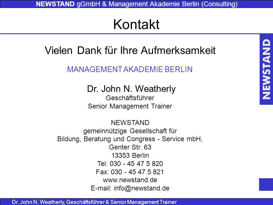 NEWSTAND gGmbH & Management Akademie Berlin (Consulting) Dr. John N. Weatherly, Geschäftsführer & Senior Management Trainer Kontakt Vielen Dank für Ih