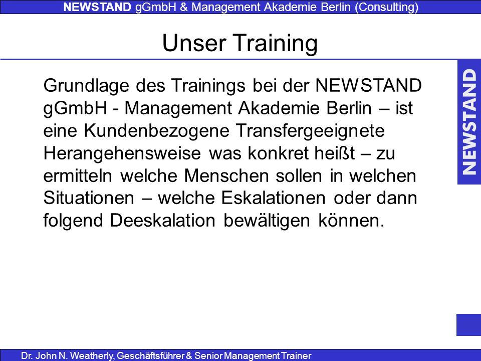 NEWSTAND gGmbH & Management Akademie Berlin (Consulting) Dr. John N. Weatherly, Geschäftsführer & Senior Management Trainer Grundlage des Trainings be