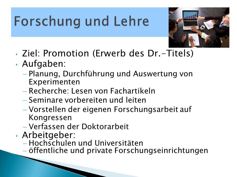 Ziel: Promotion (Erwerb des Dr.-Titels) Aufgaben:  Planung, Durchführung und Auswertung von Experimenten  Recherche: Lesen von Fachartikeln  Semina