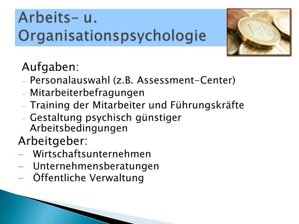 Aufgaben: - Personalauswahl (z.B. Assessment-Center) - Mitarbeiterbefragungen - Training der Mitarbeiter und Führungskräfte - Gestaltung psychisch gün