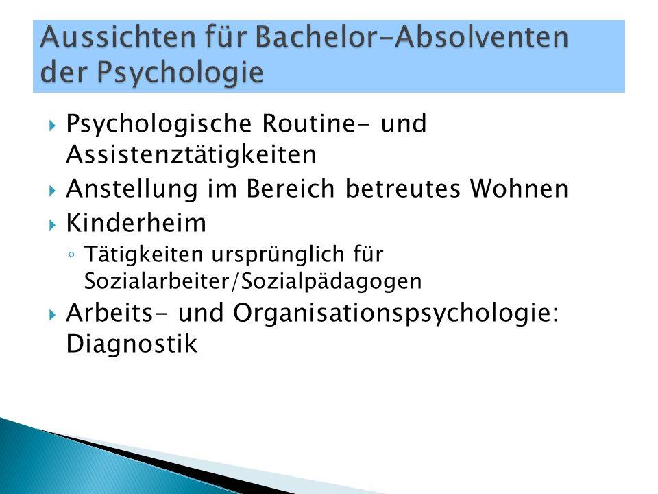  Psychologische Routine- und Assistenztätigkeiten  Anstellung im Bereich betreutes Wohnen  Kinderheim ◦ Tätigkeiten ursprünglich für Sozialarbeiter