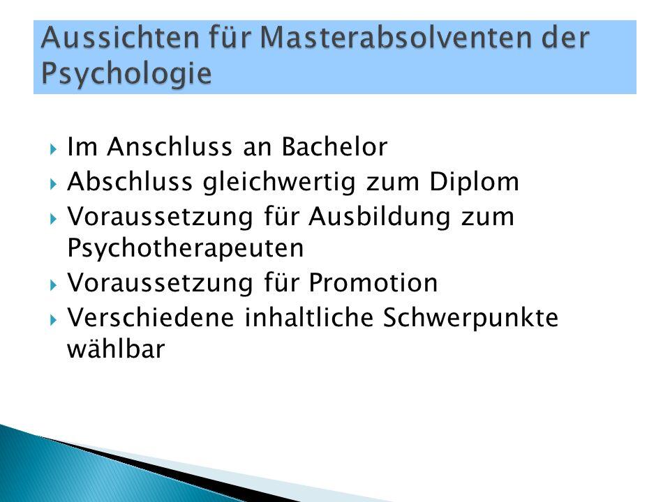  Im Anschluss an Bachelor  Abschluss gleichwertig zum Diplom  Voraussetzung für Ausbildung zum Psychotherapeuten  Voraussetzung für Promotion  Verschiedene inhaltliche Schwerpunkte wählbar