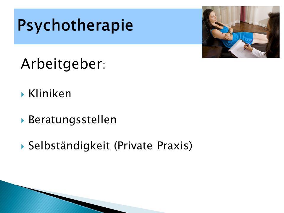 Arbeitgeber :  Kliniken  Beratungsstellen  Selbständigkeit (Private Praxis) Psychotherapie