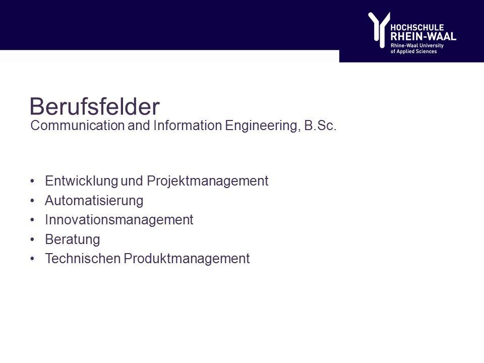 Berufsfelder Entwicklung und Projektmanagement Automatisierung Innovationsmanagement Beratung Technischen Produktmanagement Communication and Information Engineering, B.Sc.