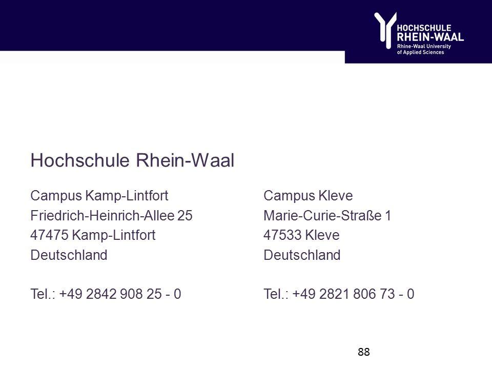 Campus Kamp-Lintfort Friedrich-Heinrich-Allee 25 47475 Kamp-Lintfort Deutschland Tel.: +49 2842 908 25 - 0 Campus Kleve Marie-Curie-Straße 1 47533 Kleve Deutschland Tel.: +49 2821 806 73 - 0 Hochschule Rhein-Waal 88