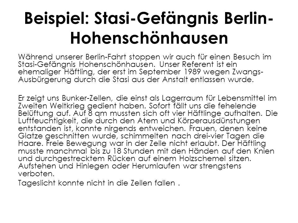 Beispiel: Stasi-Gefängnis Berlin- Hohenschönhausen Während unserer Berlin-Fahrt stoppen wir auch für einen Besuch im Stasi-Gefängnis Hohenschönhausen.