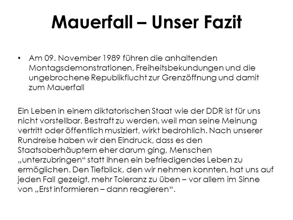 Mauerfall – Unser Fazit Am 09. November 1989 führen die anhaltenden Montagsdemonstrationen, Freiheitsbekundungen und die ungebrochene Republikflucht z