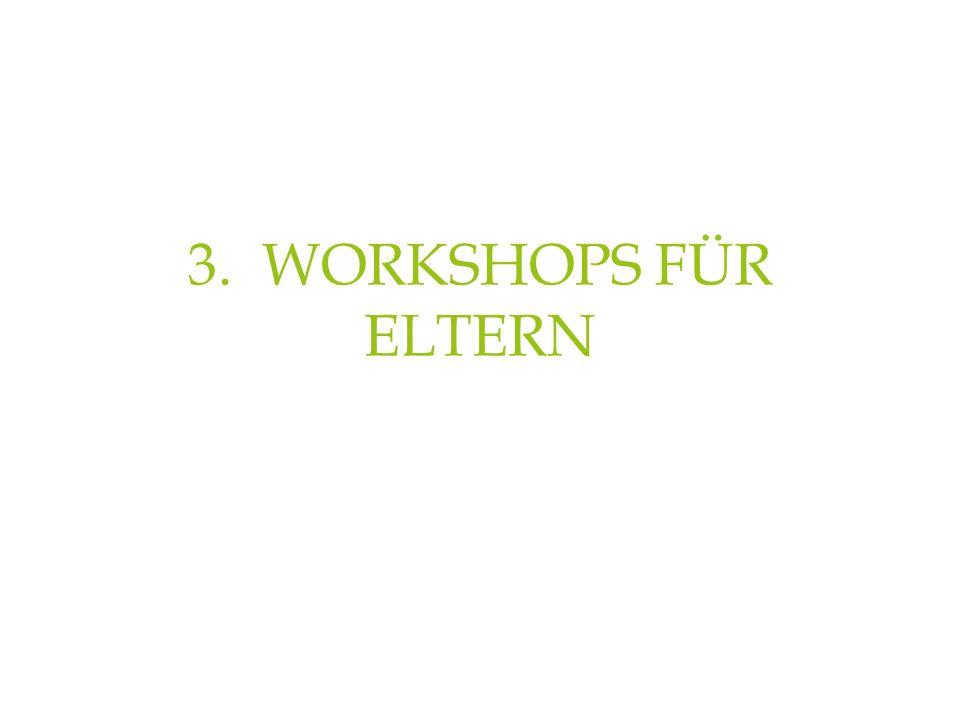 3. WORKSHOPS FÜR ELTERN