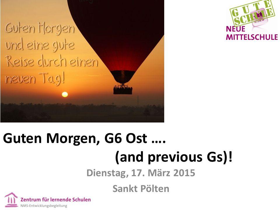 Dienstag, 17. März 2015 Sankt Pölten Guten Morgen, G6 Ost …. (and previous Gs)!