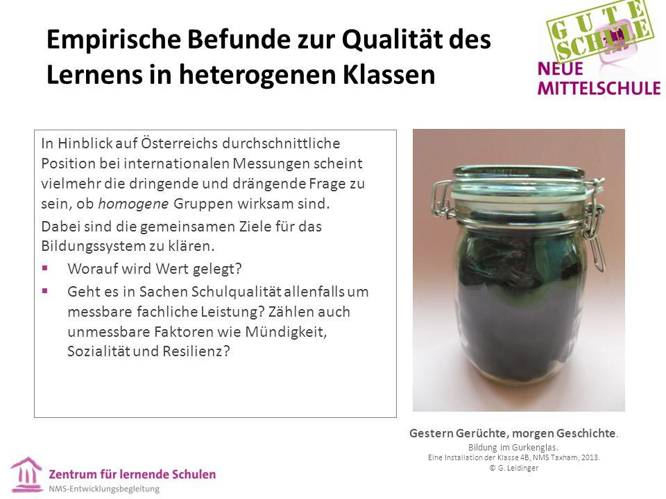 Empirische Befunde zur Qualität des Lernens in heterogenen Klassen In Hinblick auf Österreichs durchschnittliche Position bei internationalen Messungen scheint vielmehr die dringende und drängende Frage zu sein, ob homogene Gruppen wirksam sind.