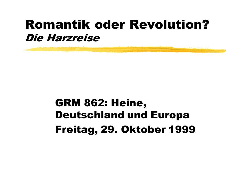Romantik oder Revolution. Die Harzreise GRM 862: Heine, Deutschland und Europa Freitag, 29.