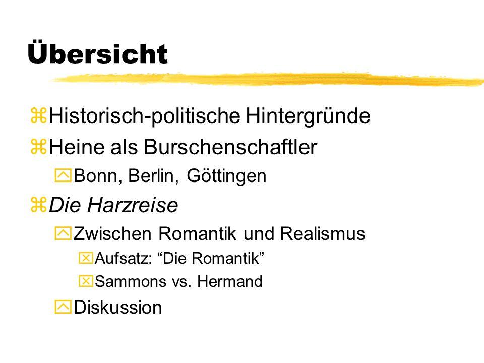 Übersicht zHistorisch-politische Hintergründe zHeine als Burschenschaftler yBonn, Berlin, Göttingen zDie Harzreise yZwischen Romantik und Realismus xAufsatz: Die Romantik xSammons vs.