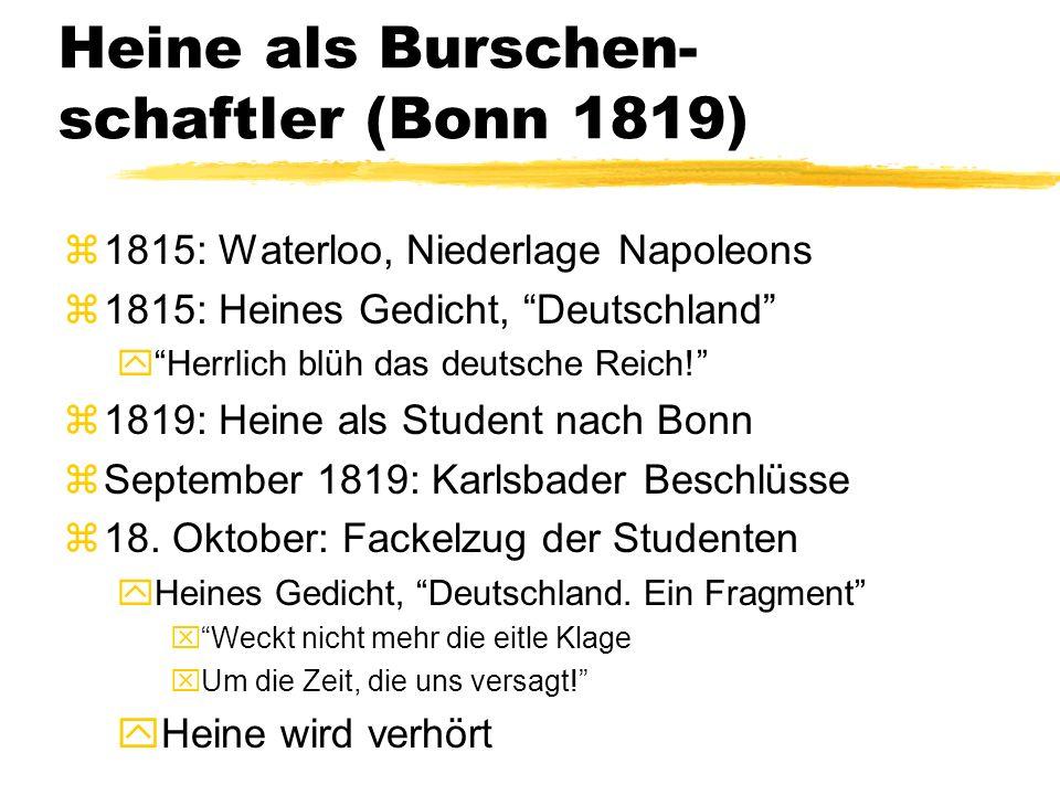 Heine als Burschen- schaftler (Bonn 1819) z1815: Waterloo, Niederlage Napoleons z1815: Heines Gedicht, Deutschland y Herrlich blüh das deutsche Reich! z1819: Heine als Student nach Bonn zSeptember 1819: Karlsbader Beschlüsse z18.