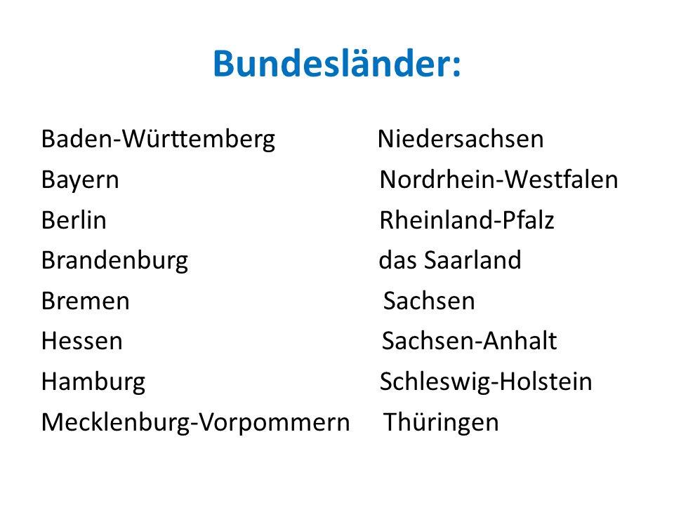 Baden-Württemberg Niedersachsen Bayern Nordrhein-Westfalen Berlin Rheinland-Pfalz Brandenburg das Saarland Bremen Sachsen Hessen Sachsen-Anhalt Hamburg Schleswig-Holstein Mecklenburg-Vorpommern Thüringen