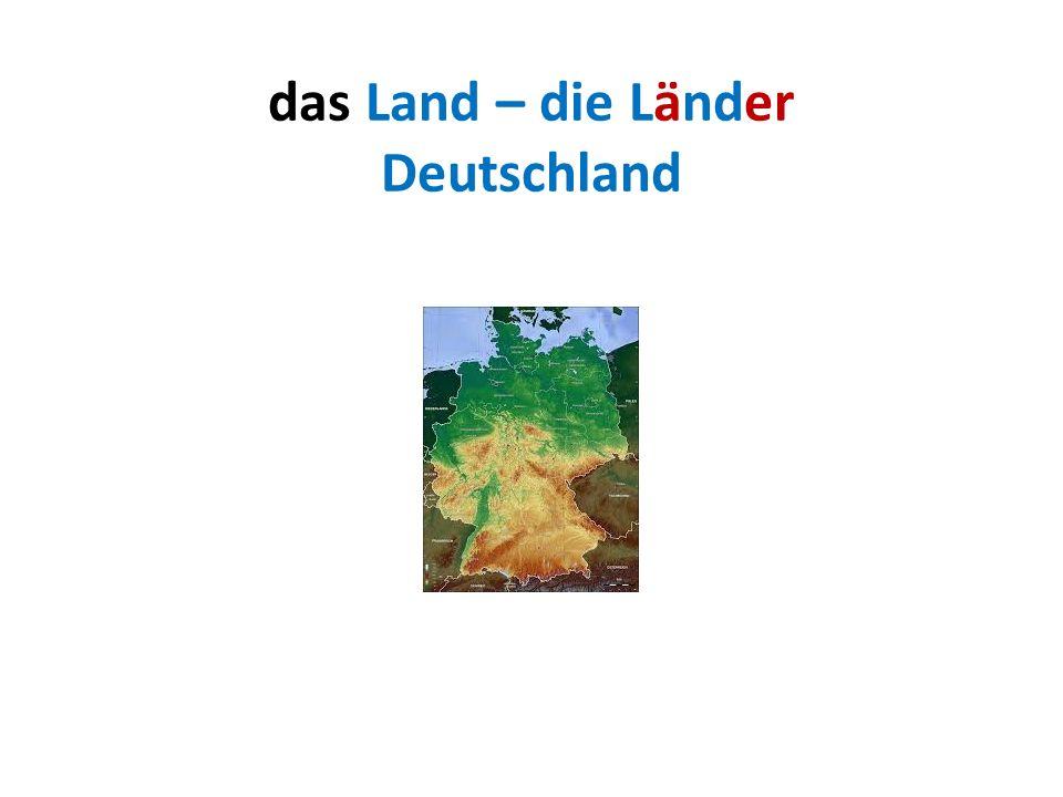 das Land – die Länder Deutschland