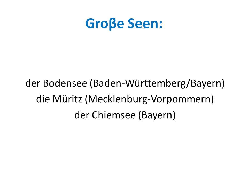 der Bodensee (Baden-Württemberg/Bayern) die Müritz (Mecklenburg-Vorpommern) der Chiemsee (Bayern)