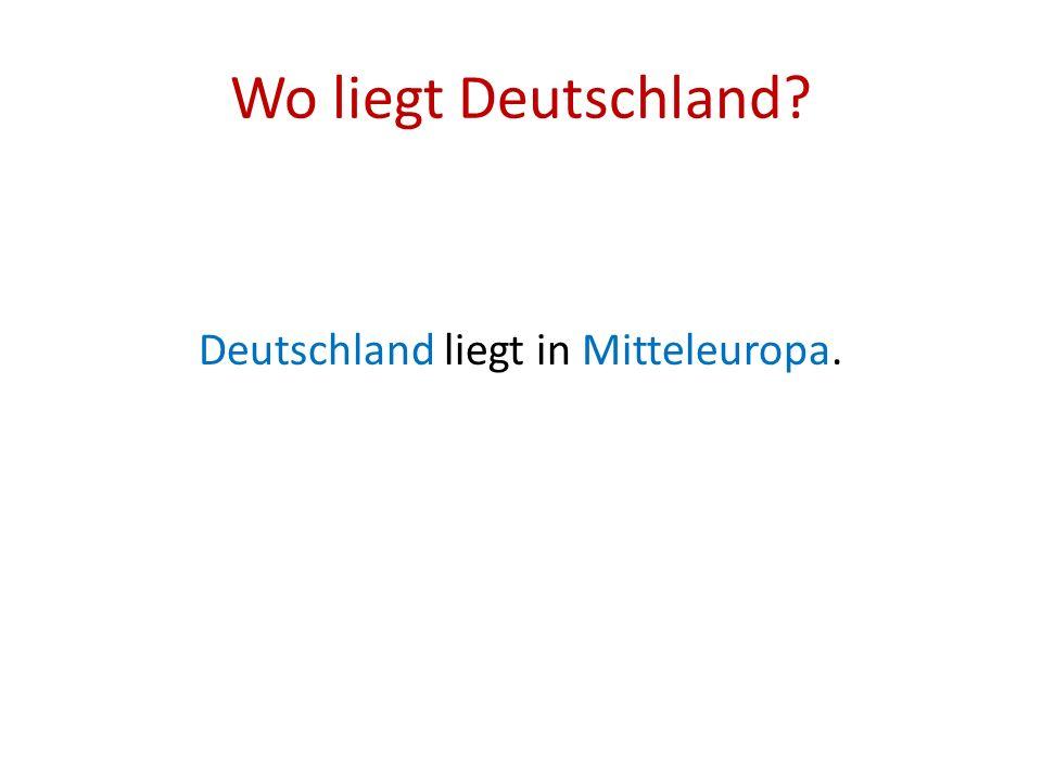 Wo liegt Deutschland? Deutschland liegt in Mitteleuropa.