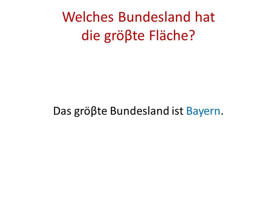 Welches Bundesland hat die gröβte Fläche? Das gröβte Bundesland ist Bayern.
