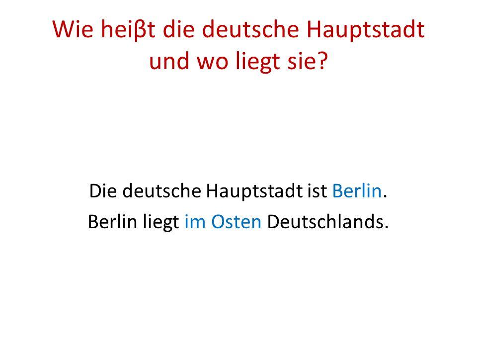 Wie heiβt die deutsche Hauptstadt und wo liegt sie.
