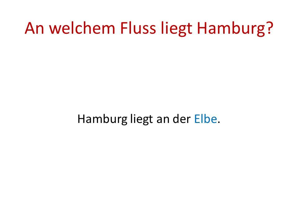 An welchem Fluss liegt Hamburg? Hamburg liegt an der Elbe.