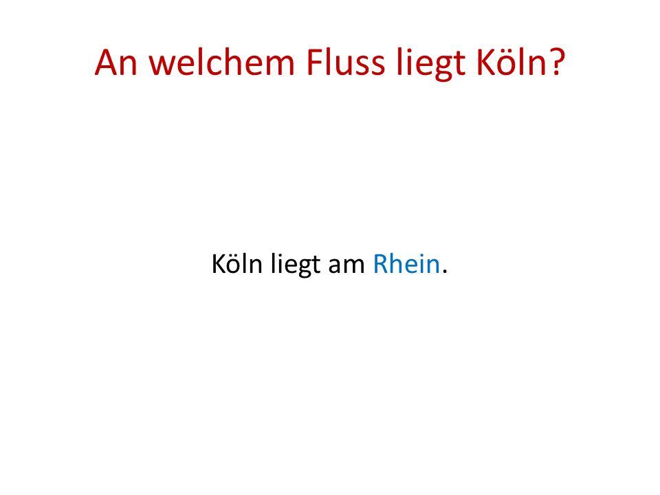 An welchem Fluss liegt Köln? Köln liegt am Rhein.