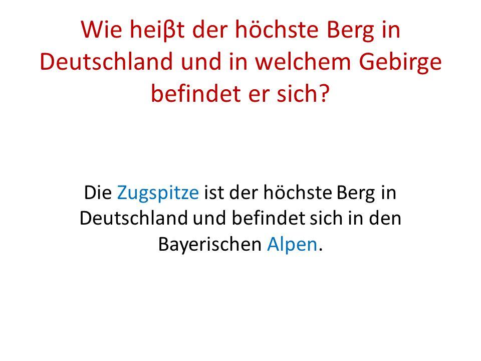 Wie heiβt der höchste Berg in Deutschland und in welchem Gebirge befindet er sich.
