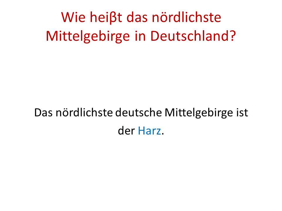 Wie heiβt das nördlichste Mittelgebirge in Deutschland.