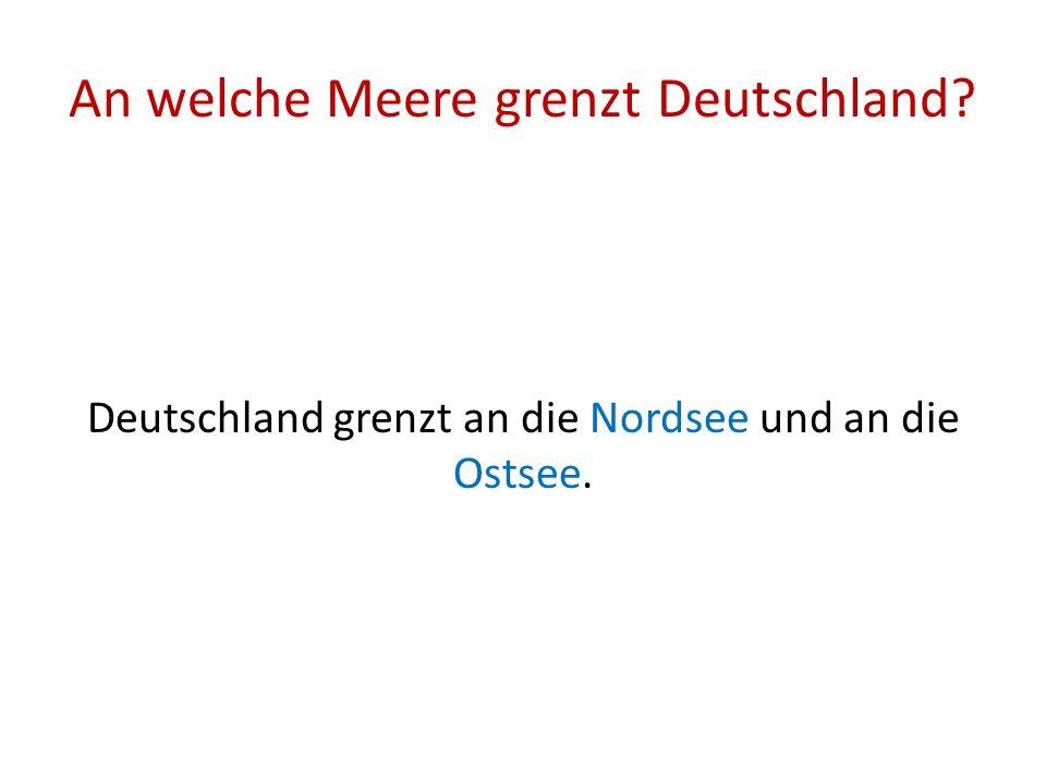 An welche Meere grenzt Deutschland? Deutschland grenzt an die Nordsee und an die Ostsee.