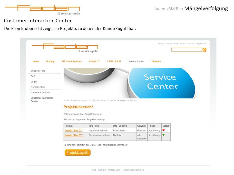 faden.xRM.Bau. Mängelverfolgung Customer Interaction Center Die Projektübersicht zeigt alle Projekte, zu denen der Kunde Zugriff hat.