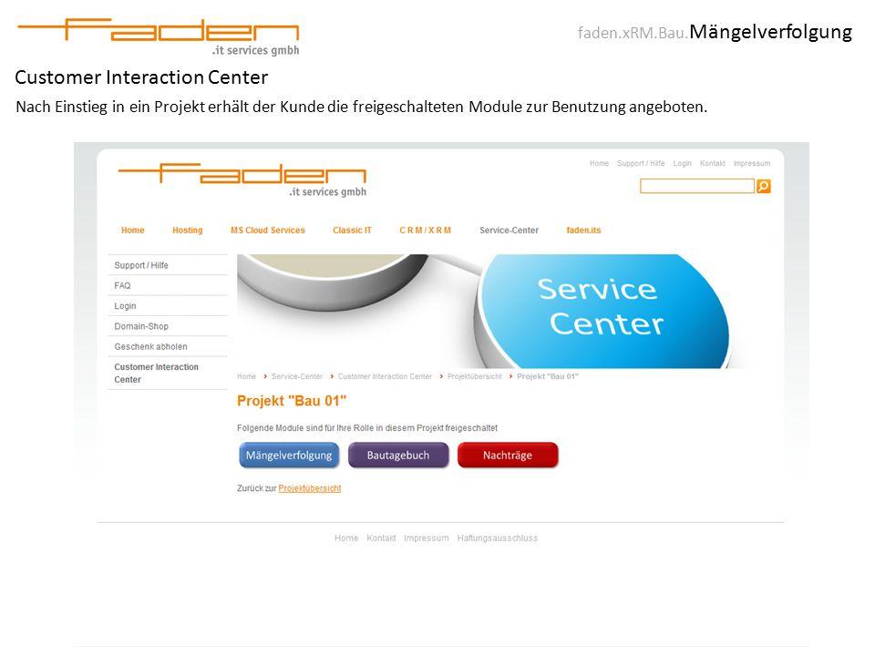 faden.xRM.Bau. Mängelverfolgung Customer Interaction Center Nach Einstieg in ein Projekt erhält der Kunde die freigeschalteten Module zur Benutzung an