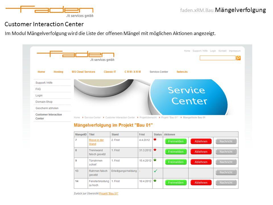 faden.xRM.Bau. Mängelverfolgung Customer Interaction Center Im Modul Mängelverfolgung wird die Liste der offenen Mängel mit möglichen Aktionen angezei
