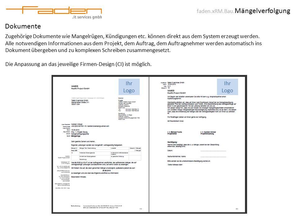 faden.xRM.Bau. Mängelverfolgung Dokumente Zugehörige Dokumente wie Mangelrügen, Kündigungen etc. können direkt aus dem System erzeugt werden. Alle not