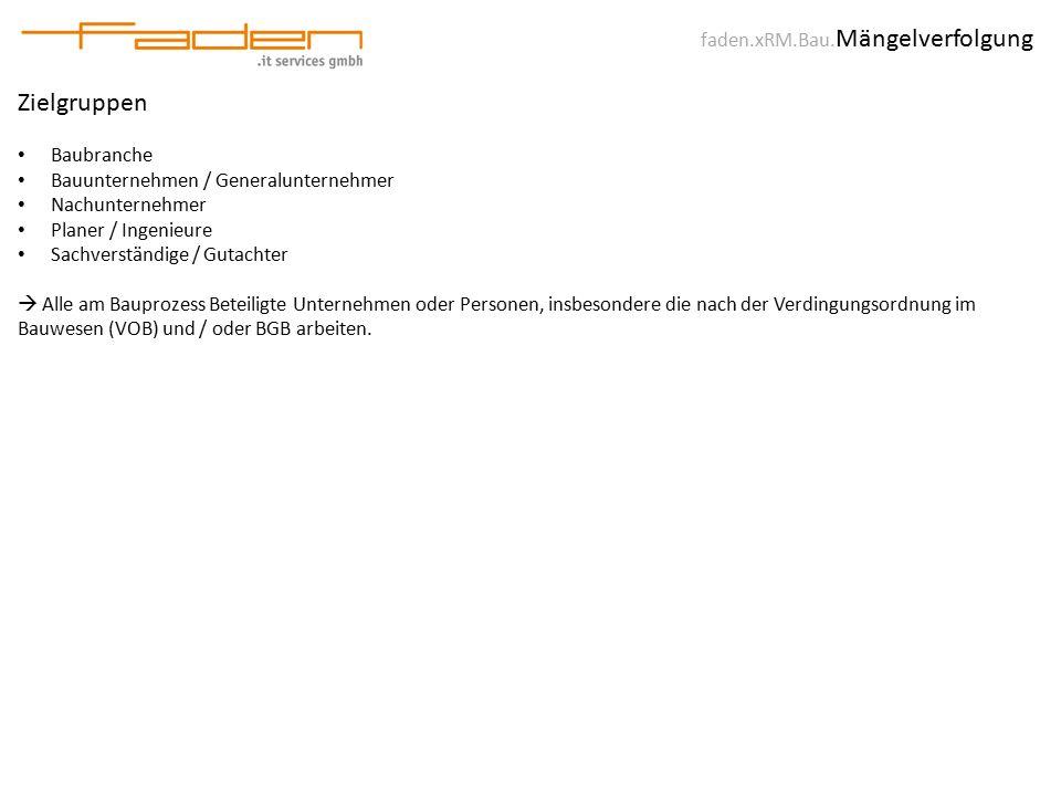 faden.xRM.Bau. Mängelverfolgung Zielgruppen Baubranche Bauunternehmen / Generalunternehmer Nachunternehmer Planer / Ingenieure Sachverständige / Gutac