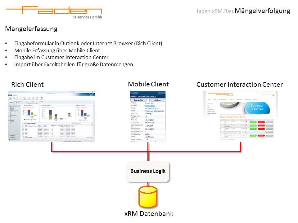 faden.xRM.Bau. Mängelverfolgung Mangelerfassung Eingabeformular in Outlook oder Internet Browser (Rich Client) Mobile Erfassung über Mobile Client Ein