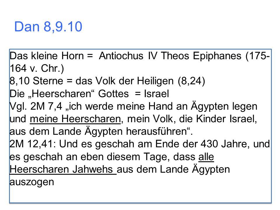 """Dan 8,9.10 Das kleine Horn = Antiochus IV Theos Epiphanes (175- 164 v. Chr.) 8,10 Sterne = das Volk der Heiligen (8,24) Die """"Heerscharen"""" Gottes = Isr"""