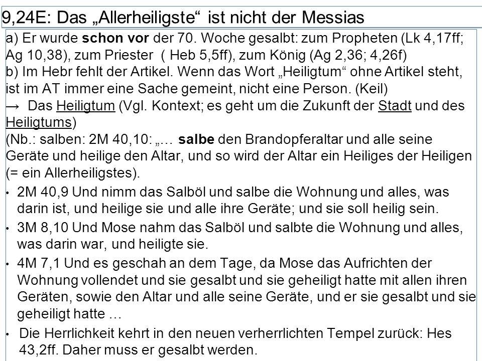 """9,24E: Das """"Allerheiligste"""" ist nicht der Messias a) Er wurde schon vor der 70. Woche gesalbt: zum Propheten (Lk 4,17ff; Ag 10,38), zum Priester ( Heb"""