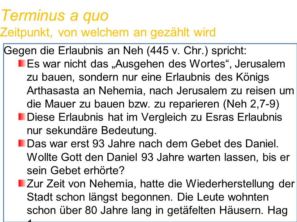 """Terminus a quo Zeitpunkt, von welchem an gezählt wird Gegen die Erlaubnis an Neh (445 v. Chr.) spricht: Es war nicht das """"Ausgehen des Wortes"""", Jerusa"""